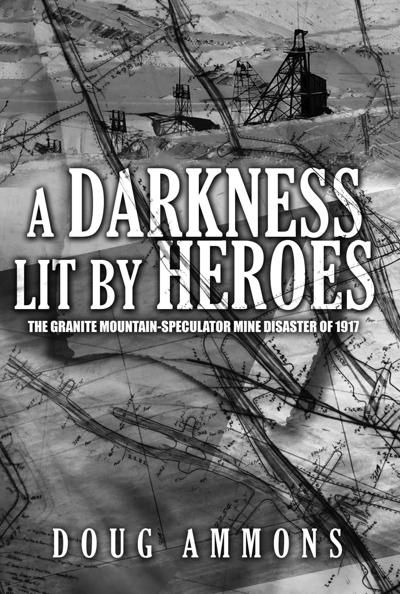 """A Darkness Lit by Heroes: The Granite Mountain-Speculator Mine Disaster of 1917"""
