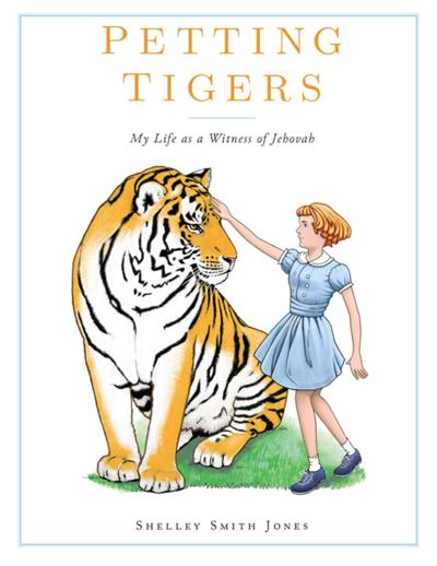 """Petting Tigers: My Life as a Witness of Jehovah"" by Shelley Smith Jones"