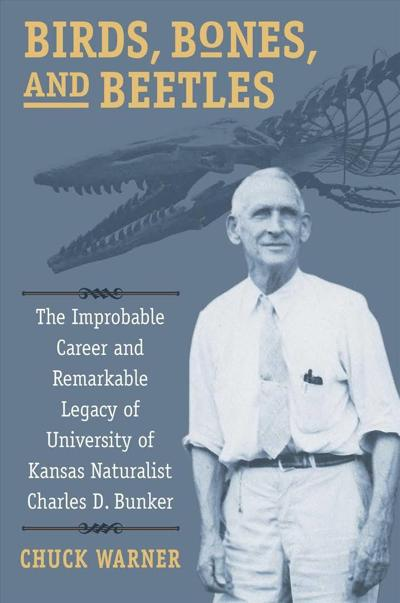 """High Plains Book Awards Finalist: """"Birds, Bones, and Beetles: The Improbable Career and Remarkable Legacy of University of Kansas Naturalist Charles D. Bunker"""" by Chuck Warner"""