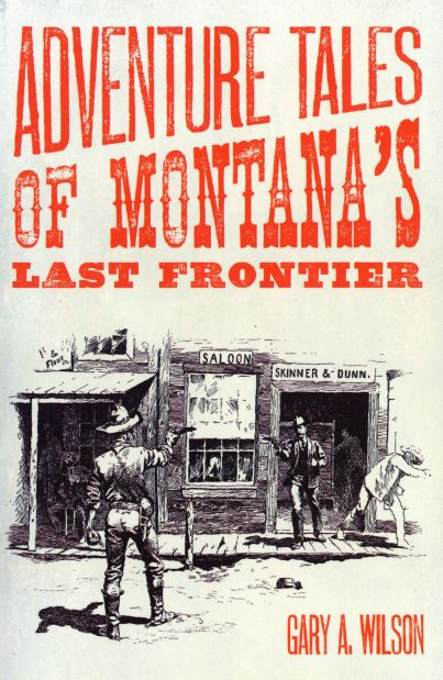 """""""Adventure Tales of Montana's Last Frontier"""" by Gary A. Wilson"""