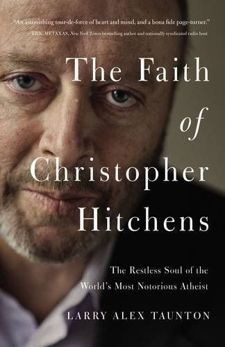 'The Faith of Christopher Hitchens: The Restless Soul of the World's Most Notorious Atheist'