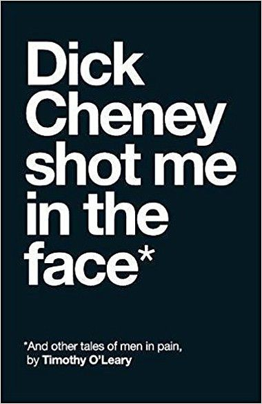 'Dick Cheney shot me in the face*'