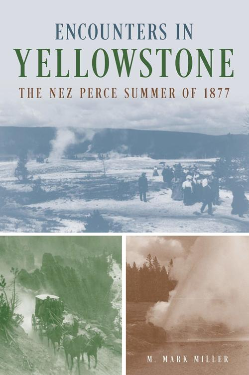"""High Plains Book Awards Finalist: """"Encounters in Yellowstone: The Nez Perce Summer of 1877"""" by M. Mark Miller"""