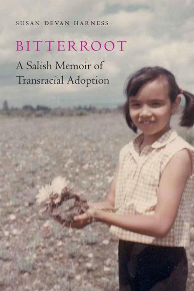 """""""Bitterroot: A Salish Memoir of Transracial Adoption"""" by Susan Devan Harness"""