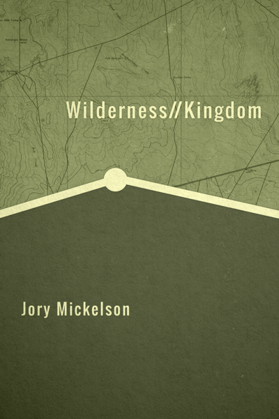 """High Plains Book Awards Finalist: """"Wilderness//Kingdom"""" by Jory Mickelson"""