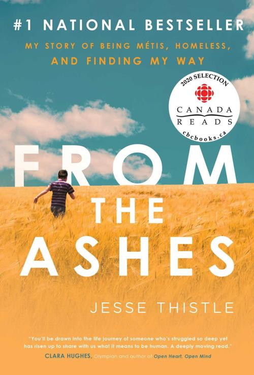 """From the Ashes: My Story of Being Métis, Homeless, and Finding My Way"" by Jesse Thistle"