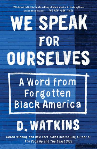 """We Speak for Ourselves: A Word from Forgotten Black America"" by D. Watkins"