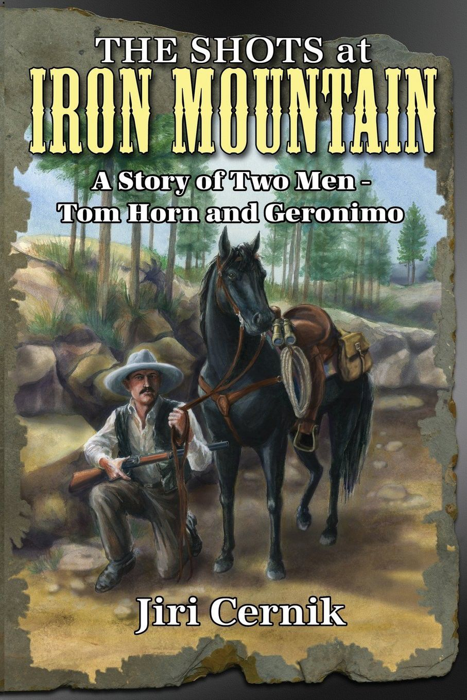 The Shots at Iron Mountain: A Story of Two Men — Tom Horn and Geronimo