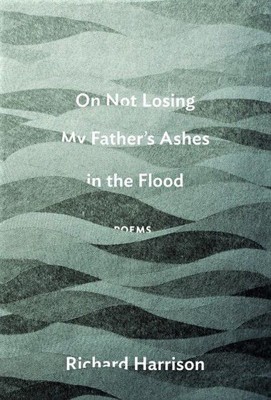 """On Not Losing My Father's Ashes in the Flood,"" by Richard Harrison"