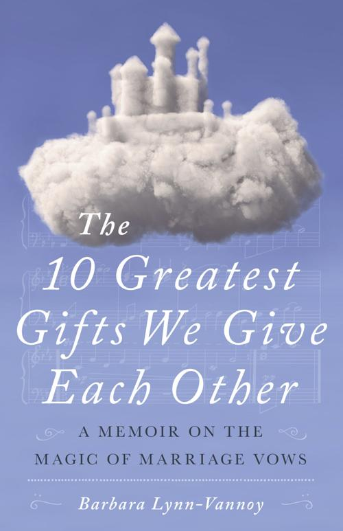 """""""The 10 Greatest Gifts We Give Each Other"""" by Barbara Lynn-Vannoy"""