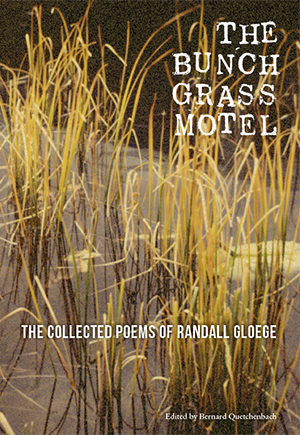 """""""The Bunch Grass Motel: The Collected Poems of Randall Gloege"""""""