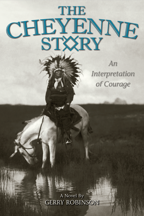 """High Plains Book Awards Finalist: """"The Cheyenne Story: An Interpretation of Courage"""" by Gerry Robinson"""