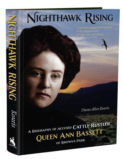 """Nighthawk Rising: A Biography of Accused Cattle Rustler Queen Ann Basset"" by Diana Allen Kouris"