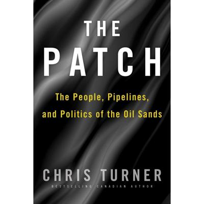 """The Patch: The People, Pipelines, and Politics of the Oil Sands"""