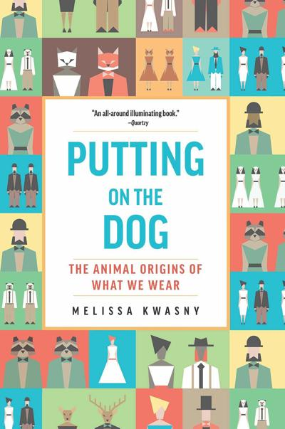"""""""Putting on the Dog: The Animal Origins of What We Wear"""" by Melissa Kwasny"""