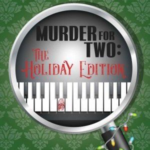 Cape May Stage Puts the Laughter in Manslaughter this Holiday Season with Murder for Two: The Holiday Edition