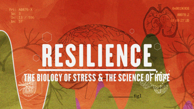 """Resilience: The Biology of Stress"""