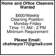 Home and Office Cleaners Wanted $600/Weekly Cleaning Position: Monday-Friday Time: