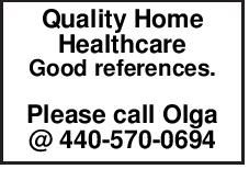 Quality Home Healthcare Good references. Please call Olga @ 440-570-0694