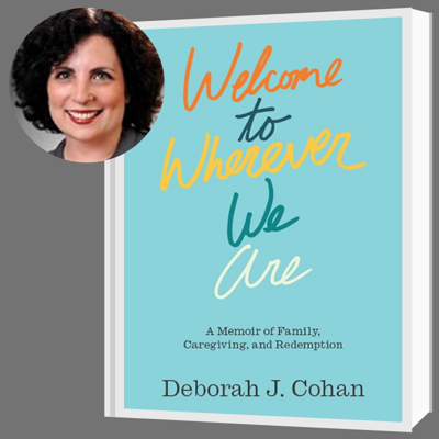 """""""Welcome to Wherever We Are: A Memoir of Family, Caregiving, and Redemption"""""""