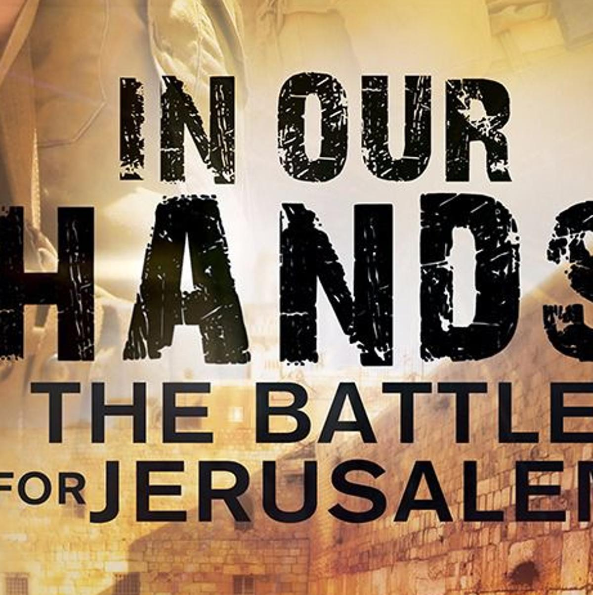 In Our Hands: The Battle For Jerusalem' has one-day release