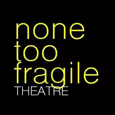 none too fragile theatre