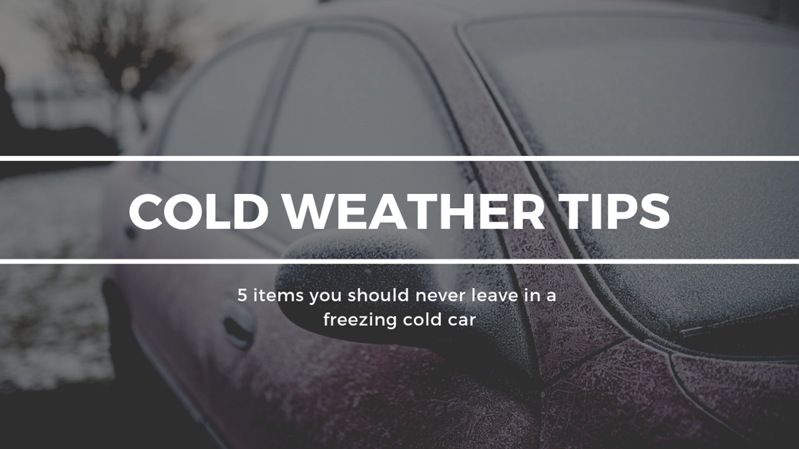 5 items you should never leave in a freezing cold car