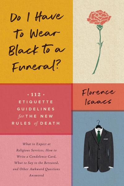 Do I Have to Wear Black to a Funeral by Florence Isaacs