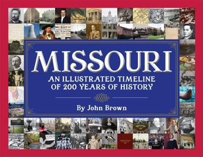 Missouri: An Illustrated Timeline of 200 Years of History