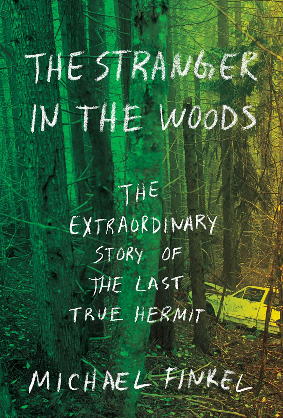 """The Stranger in the Woods: The Extraordinary Story of the Last True Hermit"""""""