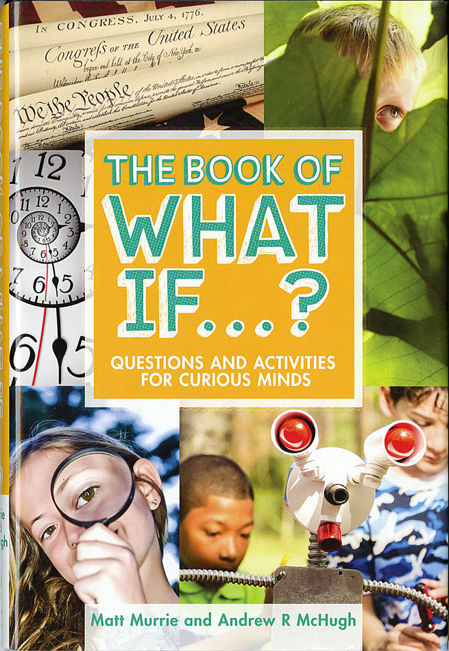 The Book of What If . . . ? Questions and Activities for Curious Minds