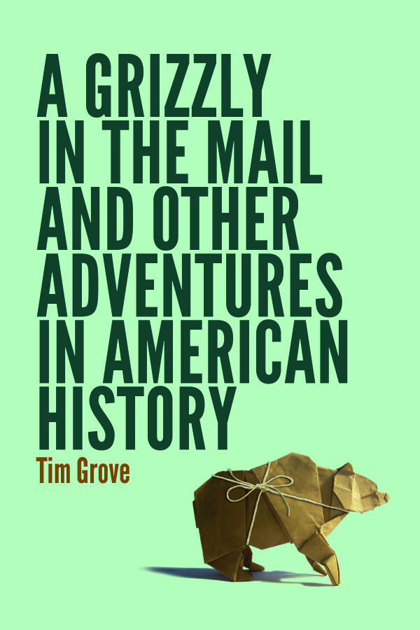 """""""A Grizzly in the Mail and Other Adventures in American History"""""""