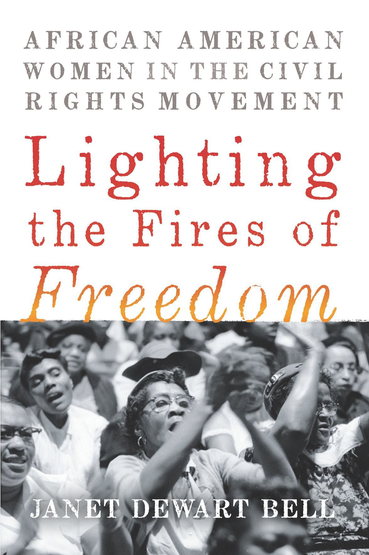"""Lighting the Fires of Freedom: African American Women in the Civil Rights Movement"""