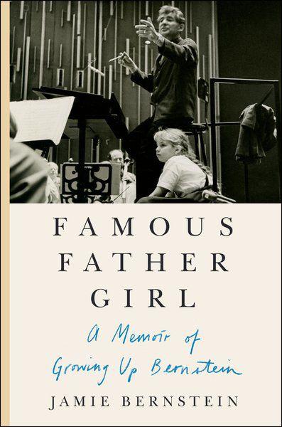 Growing up as 'Famous Father Girl': Jamie Bernstein, daughter of Leonard Bernstein, in Marblehead to discuss her memoir