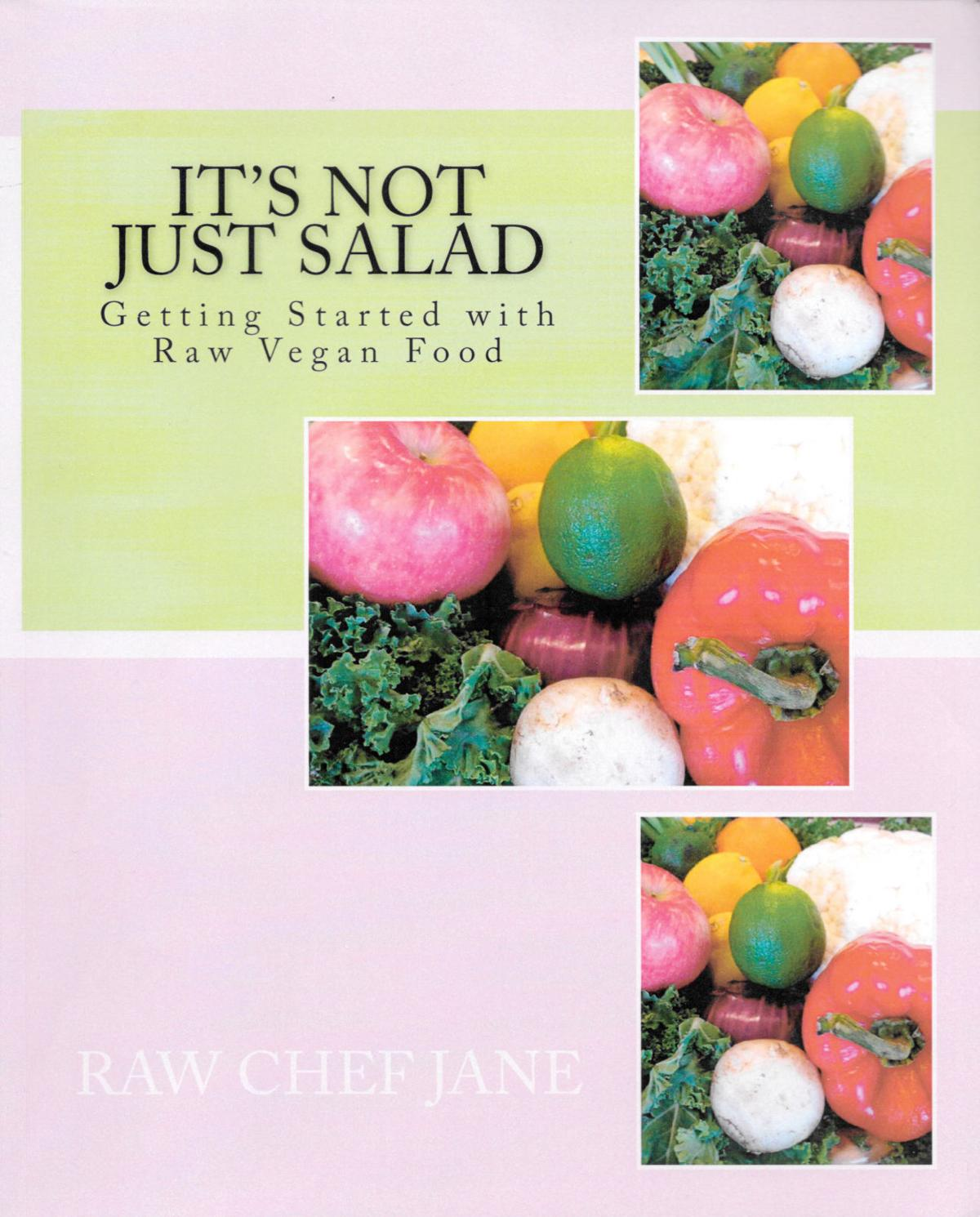 New Cookbook By Raw Chef Jane Shows Eating Healthy Isn't All About Salad