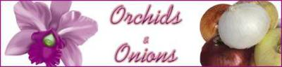 Orchids and Onions