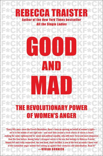 """""""Good and Mad: The Revolutionary Power of Women's Anger"""" by Rebecca Traister"""