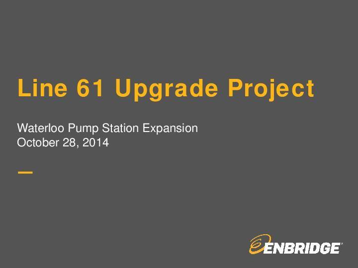 Enbridge presentation on pipeline upgrade