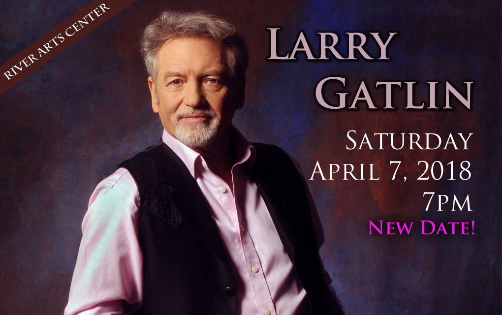 new date Larry Gatlin RIVER ARTS CENTER