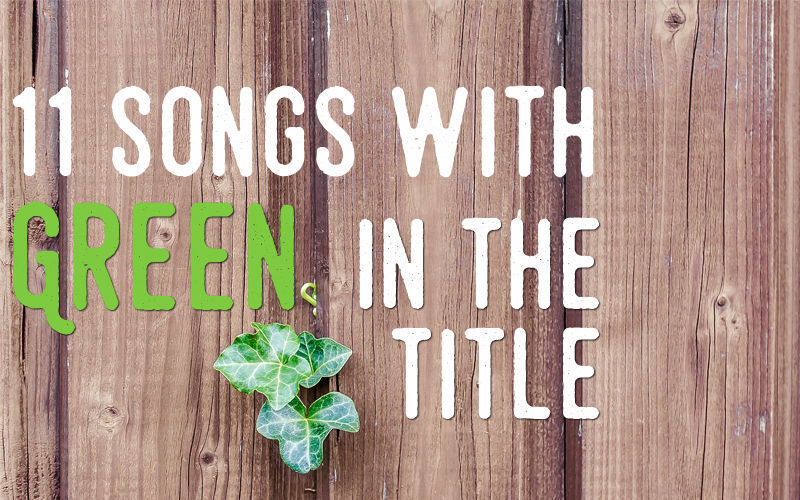"""11 songs with """"green"""" in the title"""