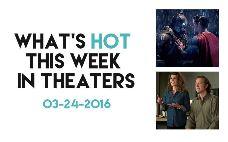 What's hot this week in theaters: Batman V Superman | Movies