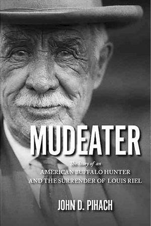 Bill Caldwell: Irvin Mudeater was buffalo hunter, scout in capture of Canadian fugitive Louis Riel