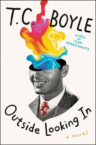 """Outside Looking In"" by T.C. Boyle; Ecco (385 pages, $27.99)."