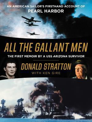 """All the Gallant Men: An American Sailor's Firsthand Account of Pearl Harbor"""