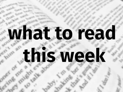 What to read this week (copy) (copy)