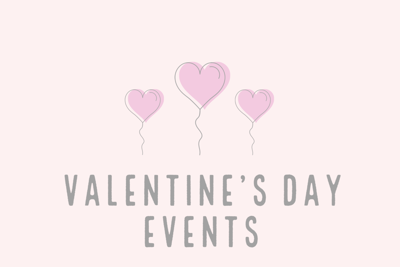 """A graphic shows heart-shaped balloons and reads """"Valentine's Day Events"""""""