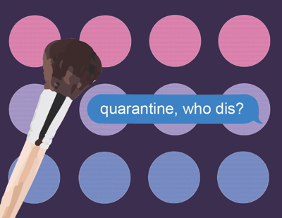 An illustrated eye shadow palette and blending brush with a text bubble that reads 'quarantine, who dis?'