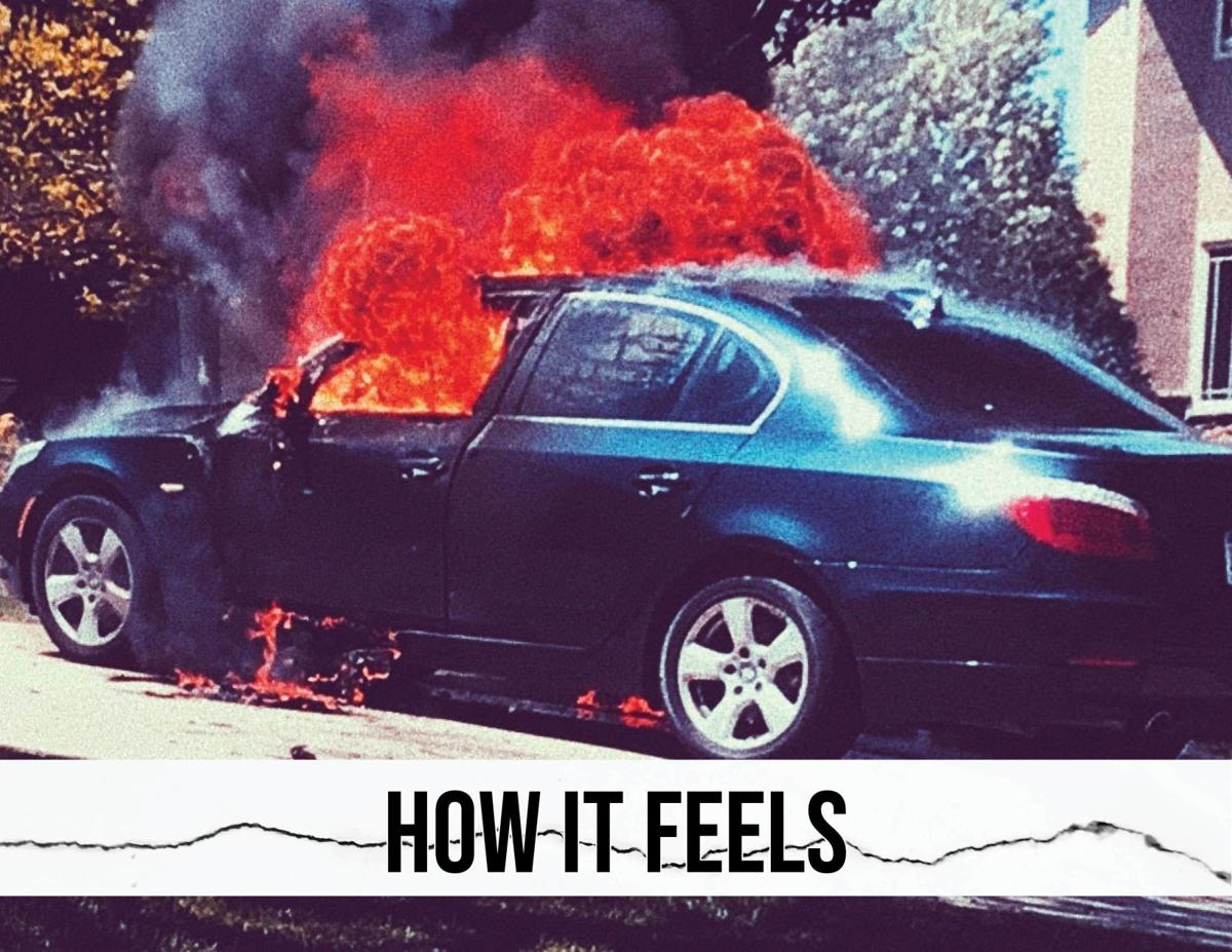 How it feels to watch your car explode