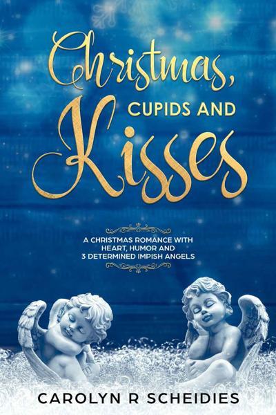 Christmas, Cupids and Kisses