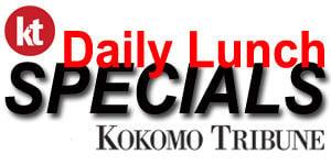 Kokomo Tribune - Today's Tasty Lunch Specials